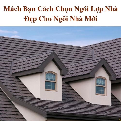 Cách Chọn Ngói Lợp Nhà Đẹp Cho Ngôi Nhà Mới