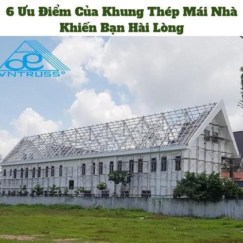 6 ưu điểm của khung kèo thép mái nhà VNTRUSS