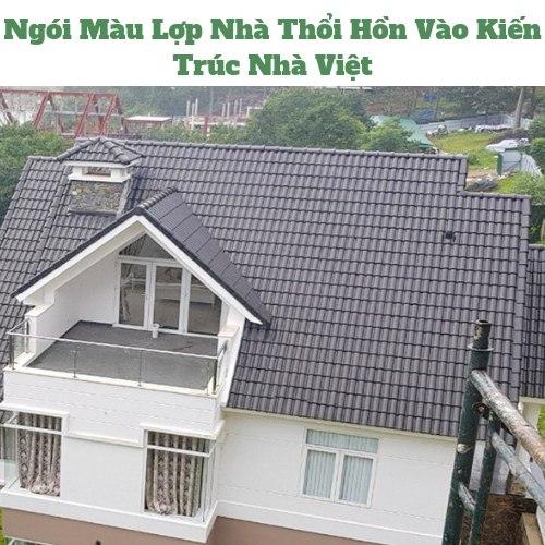 Ngói Màu Lợp Nhà Thổi Hồn Vào Kiến Trúc Nhà Việt